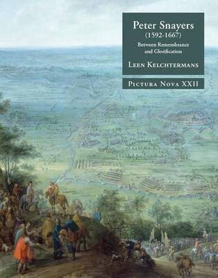 Peter Snayers (1592-1667): Between Remembrance and Glorification: A Contextual Study of the Topographical Battle Paintings for the Habsburg Elite - Pictura Nova 22 (Hardback)
