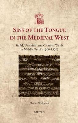 Sins of the Tongue in the Medieval West: Sinful, Unethical, and Criminal Words in Middle Dutch (1300-1550) - Utrecht Studies in Medieval Literacy 36 (Hardback)