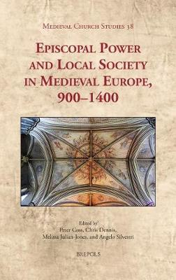 Episcopal Power and Local Society in Medieval Europe, 1000-1400 - Medieval Church Studies 38 (Hardback)
