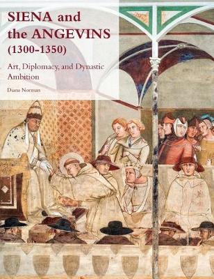 Siena and the Angevins, 1300-1350: Art, Diplomacy, and Dynastic Ambition - Studies in the Visual Cultures of the Middle Ages (Hardback)