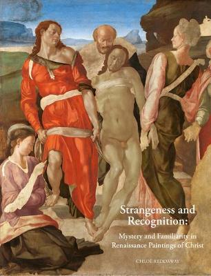 Strangeness and Recognition: Mystery and Familiarity in Renaissance Paintings of Christ - Arts and the Sacred 4 (Hardback)