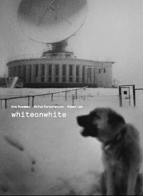 Whiteonwhite: Eve Sussman, Rufus Corporation, Simon Lee (Paperback)