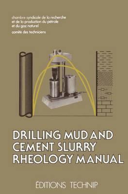 Drilling Mud and Cement Slurry Rheology Manual: Publication de la Chambre Syndicale de la Recherche et de la Production du Petrole et du Gaz Naturel (Hardback)