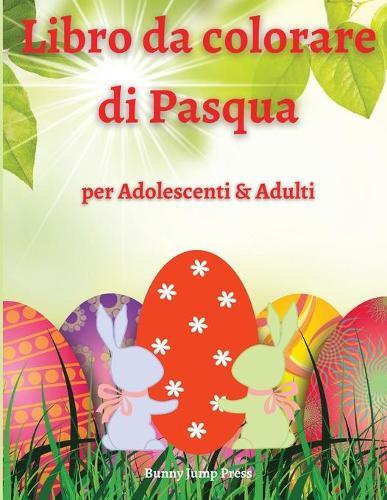 Libro da Colorare di Pasqua per Adolescenti e Adulti: Un Libro da Colorare di Pasqua per Adulti e Adolescenti con Disegni Divertenti, Facili e Rilassanti (Paperback)