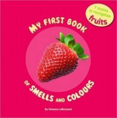 My First Book of Smells and Colours - Fruits (Hardback)