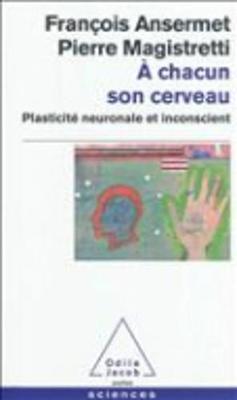 A Chacun Son Cerveau: Plasticite Neuronale ET Inconscient (Paperback)