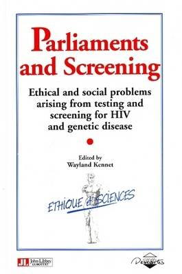 Parliaments and Screening: Ethical and Social Problems Arising from Testing and Screening for HIV and Genetic Disease - Ethique et Sciences (Paperback)