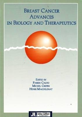 Breast Cancer Advances in Biology and Therapeutics: 21st Meeting of the International Association for Breast Cancer Research, July 3-5, 1996, Paris (Paperback)