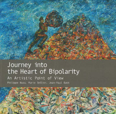 Journey into the Heart of Bipolarity: An Artistic Point of View (Hardback)