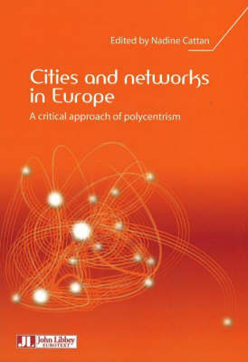 Cities and Networks in Europe: A Critical Approach of Polycentrism (Paperback)