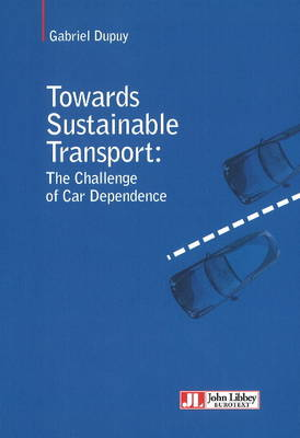 Towards Sustainable Transport: The Challenge of Car Dependence (Paperback)