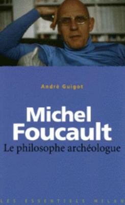 Les essentiels Milan: Michel Foucault : le philosophe archeologue