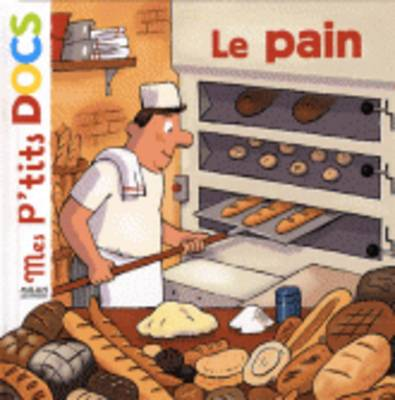 Mes P'Tits Docs: Le Pain (Hardback)