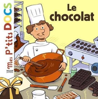 Mes P'tits Docs: Le Chocolat (Hardback)
