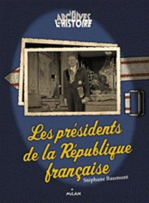 Les Archives De L'histoire: Les Presidents De La Republique Francaise (Paperback)