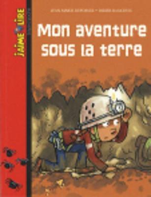 J'Aime Lire: Mon Aventure Sous LA Terre (Paperback)