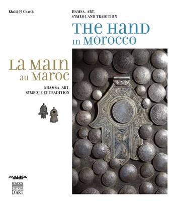 The Hand in Morocco: Hamsa, Art, Symbol and Tradition (Hardback)