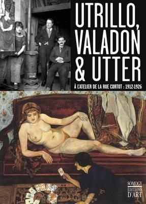Valadon, Utrillo, Utter: The Rue Cortot Studio, 1912-1926 (Paperback)