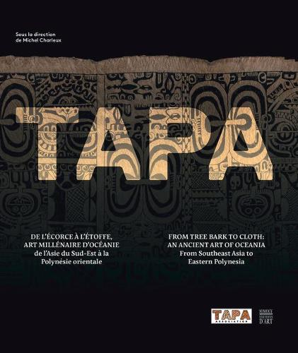 Tapa: From Tree Back to Cloth: An Ancient Art of Oceania, from Southeast Asia to Eastern Polynesia (Hardback)