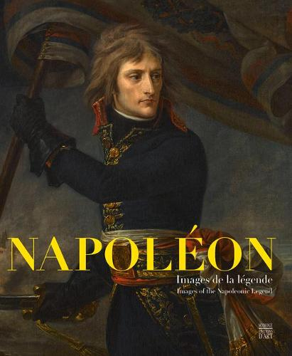 Napoleon: Images of the Napoleonic Legend (Paperback)