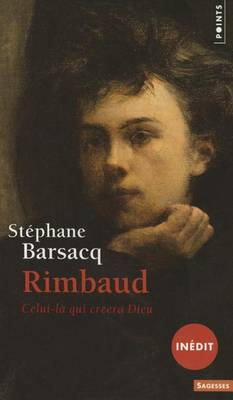 Rimbaud: Celui Qui Creera Dieu (Paperback)