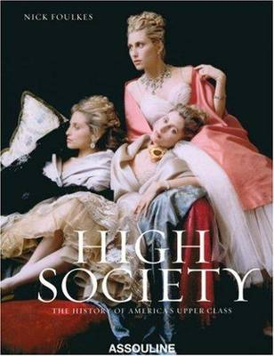 High Society: The History of America's Upper Classes (Hardback)