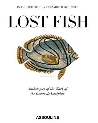 Lost Fish: Anthologies of the Work of the Comte De Lacepede - Classics (Hardback)