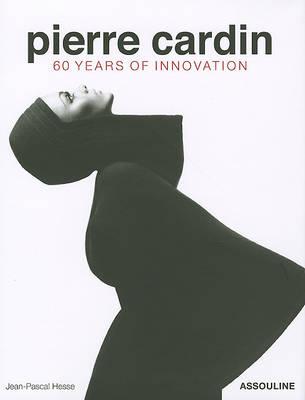 Pierre Cardin: 60 Years of Innovation (Hardback)
