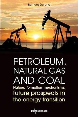 Petroleum, Natural Gas and Coal: Nature, Formation Mechanisms, Future Prospects in the Energy Transition (Paperback)