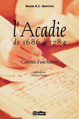 L' Acadie de 1686 a 1784: Contexte d'une histoire (Paperback)