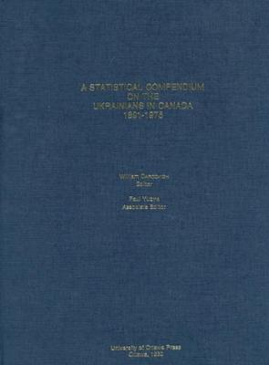 A Statistical Compendium on the Ukrainians in Canada: 1891-1976 (Hardback)