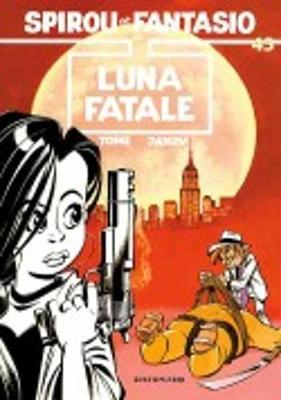 Les Aventures De Spirou Et Fantasio: Luna Fatale (45) (Hardback)