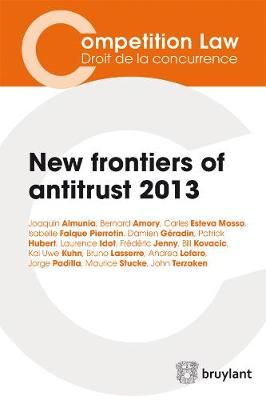 New Frontiers of Antitrust 2013 - Competition Law/Droit de la Concurrence (Paperback)