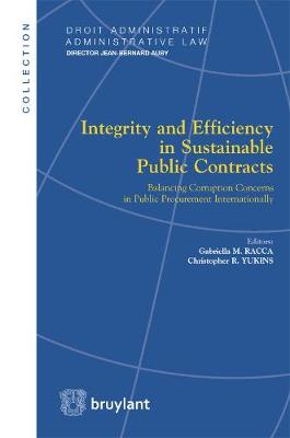 Integrity and Efficiency in Sustainable Public Contracts: Balancing Corruption Concerns in Public Procurement Internationally - Droit Administratif / Administrative Law (Paperback)