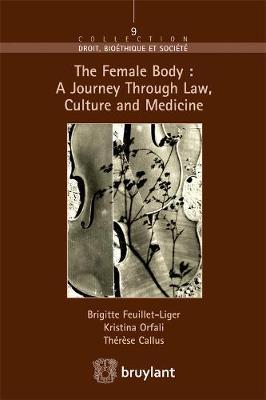 The Female Body: a Journey Through Law, Culture and Medicine - Droit Bioethique et Societe (Paperback)