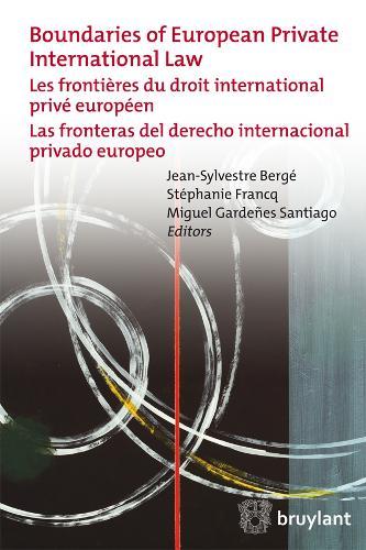 Boundaries of European Private International Law: Les Frontieres du Droit International Prive Europeen / Las Fronteras del Derecho Internacional Privado Europeo (Paperback)