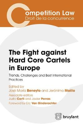 The Fight Against Hard Core Cartels in Europe: Trends, Challenges and Best International Practices - Competition Law/Droit de la Concurrence (Paperback)