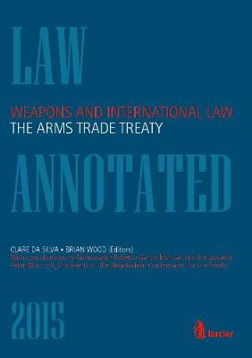 Weapons and International Law: the Arms Trade Treaty - Larcier Law Annotated (Paperback)