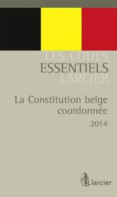 Code essentiel - La Constitution belge coordonnee - De gecoordineerde belgische Grondwet - Les Codes essentiels Larcier (Paperback)