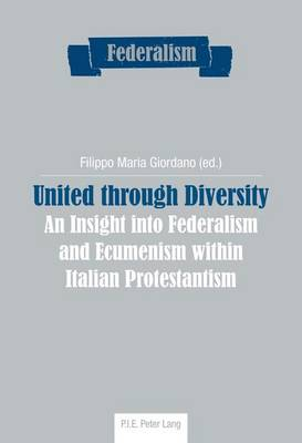 United through Diversity: An Insight into Federalism and Ecumenism within Italian Protestantism - Federalism 6 (Paperback)