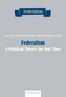 Federalism: A Political Theory for Our Time - Federalism 7 (Paperback)