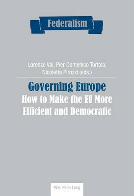 Governing Europe: How to Make the EU More Efficient and Democratic - Federalism 8 (Paperback)