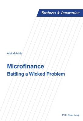 Microfinance: Battling a Wicked Problem - Business and Innovation 15 (Paperback)