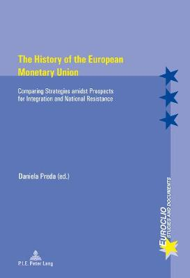 The History of the European Monetary Union: Comparing Strategies amidst Prospects for Integration and National Resistance - Euroclio 99 (Paperback)
