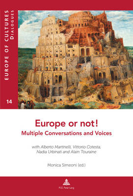 Europe or Not! Multiple Conversations and Voices: With Alberto Martinelli, Vittorio Cotesta, Nadia Urbinati and Alain Touraine - Europe Des Cultures/Europe of Cultures 14 (Paperback)