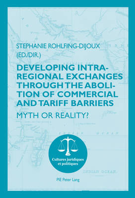 Developing Intra-regional Exchanges through the Abolition of Commercial and Tariff Barriers / L'abolition des barrieres commerciales et tarifaires dans la region de l'Ocean indien: Myth or Reality? / Mythe ou realite ? - Cultures Juridiques et Politiques 10 (Paperback)