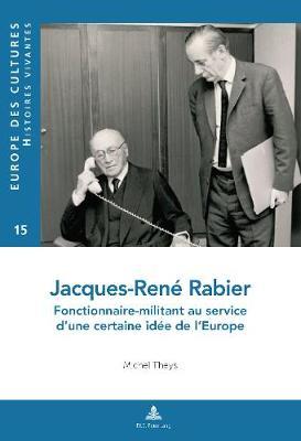 Jacques-Rene Rabier: Fonctionnaire-Militant Au Service d'Une Certaine Idee de l'Europe - Europe Des Cultures / Europe of Cultures 15 (Paperback)