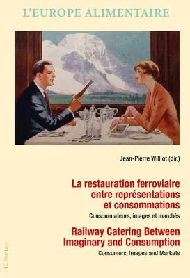 La restauration ferroviaire entre representations et consommations / Railway Catering Between Imaginary and Consumption: Consommateurs, images et marches / Consumers, Images and Markets - L'Europe alimentaire/European Food Issues/Europa alimentaria/L'Europa alimentare 10 (Paperback)