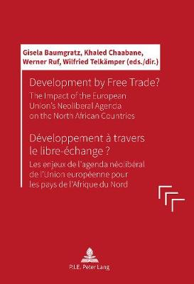 Development by Free Trade? Developpement a travers le libre-echange?: The Impact of the European Unions' Neoliberal Agenda on the North African Countries Les enjeux de l'agenda neoliberal de l'Union europeenne pour les pays de l'Afrique du Nord (Paperback)