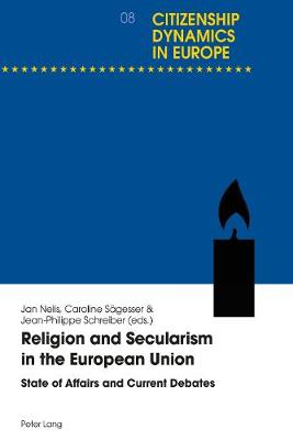 Religion and Secularism in the European Union: State of Affairs and Current Debates - Dynamiques citoyennes en Europe / Citizenship Dynamics in Europe 8 (Paperback)